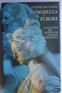 Vaghezza e furore. La scultura del settecento in Emilia e Romagna. Eugenio Riccomini