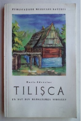 Tilisca. Un sat din marginimea Subiului. Boris Zderciue