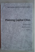 Planning Capital Cities. Belgrade, Bucharest, Sofia. Планиране на градове столици